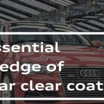 The Essential Knowledge of your Car Clear Coat